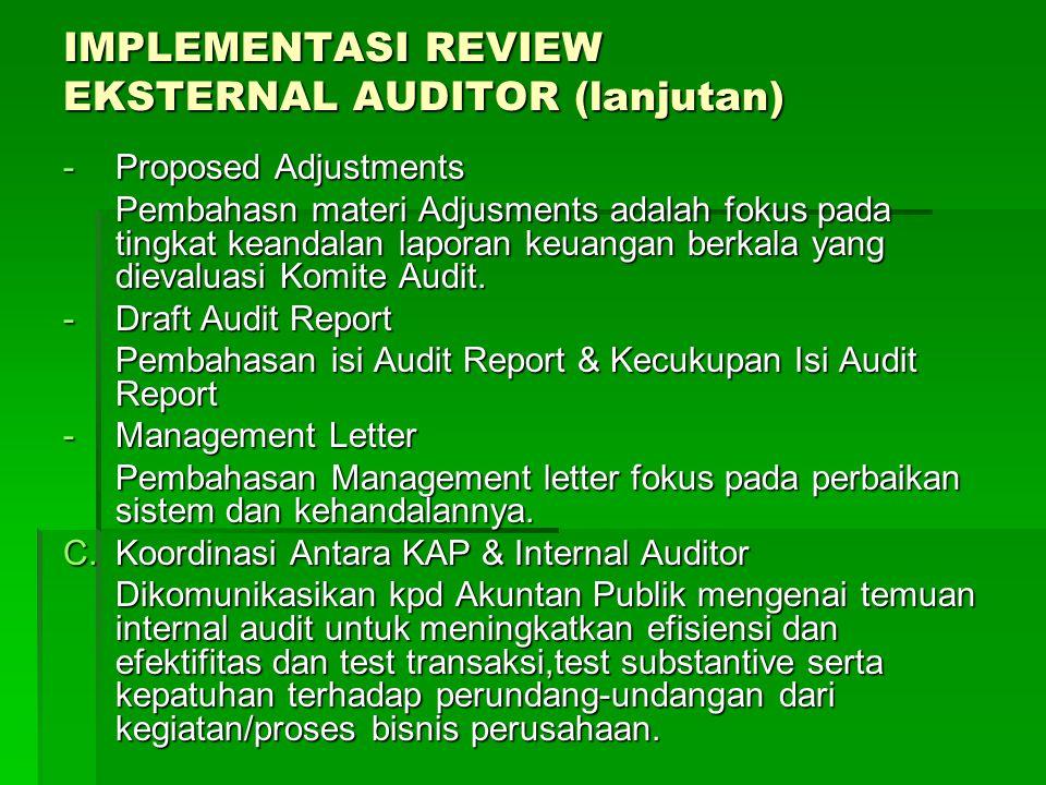 IMPLEMENTASI REVIEW EKSTERNAL AUDITOR (lanjutan) -Proposed Adjustments Pembahasn materi Adjusments adalah fokus pada tingkat keandalan laporan keuanga