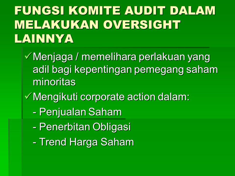 FUNGSI KOMITE AUDIT DALAM MELAKUKAN OVERSIGHT LAINNYA Menjaga / memelihara perlakuan yang adil bagi kepentingan pemegang saham minoritas Menjaga / mem