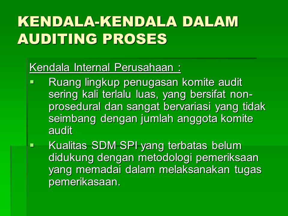 KENDALA-KENDALA DALAM AUDITING PROSES Kendala Internal Perusahaan :  Ruang lingkup penugasan komite audit sering kali terlalu luas, yang bersifat non