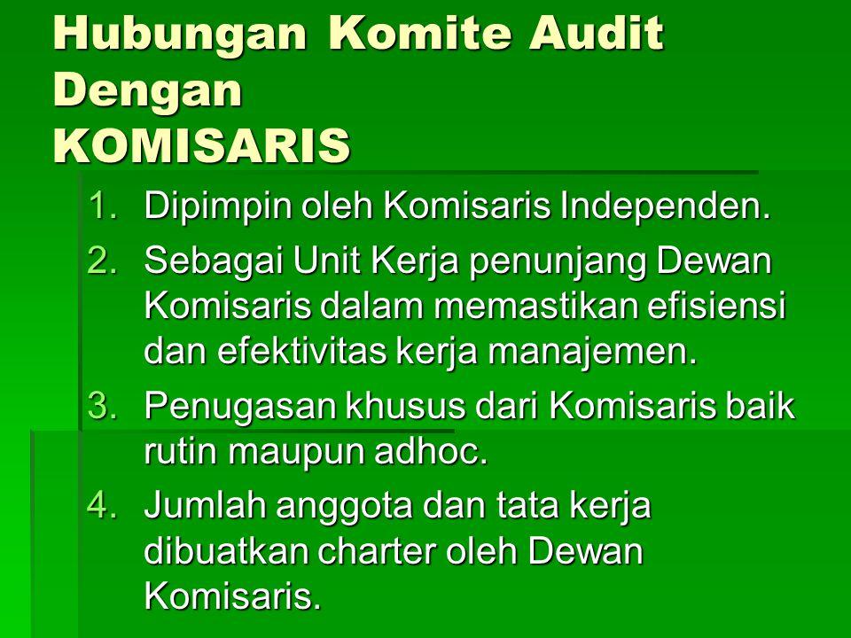 Hubungan Komite Audit Dengan KOMISARIS 1.Dipimpin oleh Komisaris Independen. 2.Sebagai Unit Kerja penunjang Dewan Komisaris dalam memastikan efisiensi