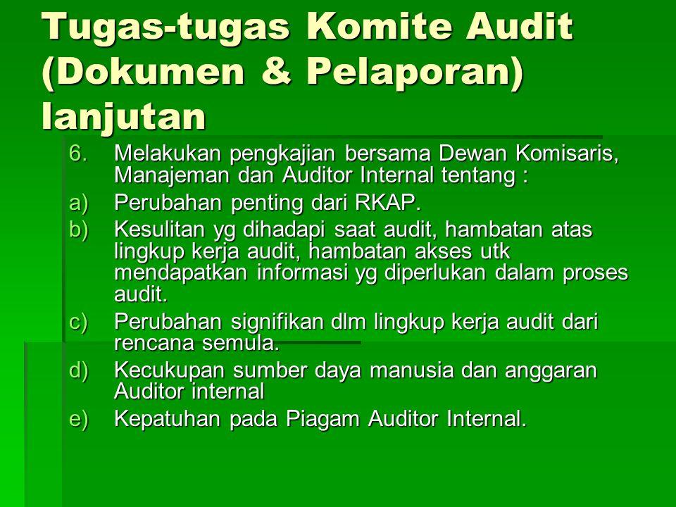 Tugas-tugas Komite Audit (Dokumen & Pelaporan) lanjutan f)Hal-hal yg perlu disampaikan kepada Komite Audit kesulitan dan konflik dgn Manajemen yang terjadi dalam melaksanakan audit.
