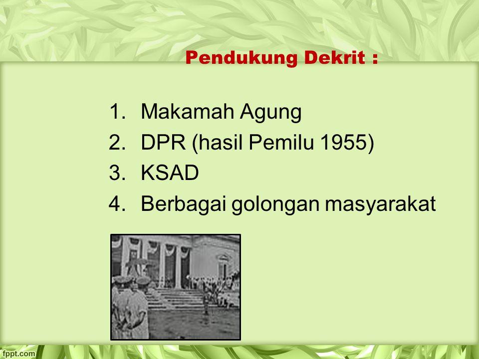Pendukung Dekrit : 1.Makamah Agung 2.DPR (hasil Pemilu 1955) 3.KSAD 4.Berbagai golongan masyarakat
