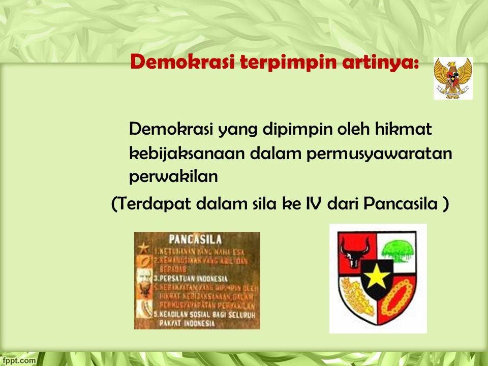 Demokrasi terpimpin artinya: Demokrasi yang dipimpin oleh hikmat kebijaksanaan dalam permusyawaratan perwakilan (Terdapat dalam sila ke IV dari Pancas