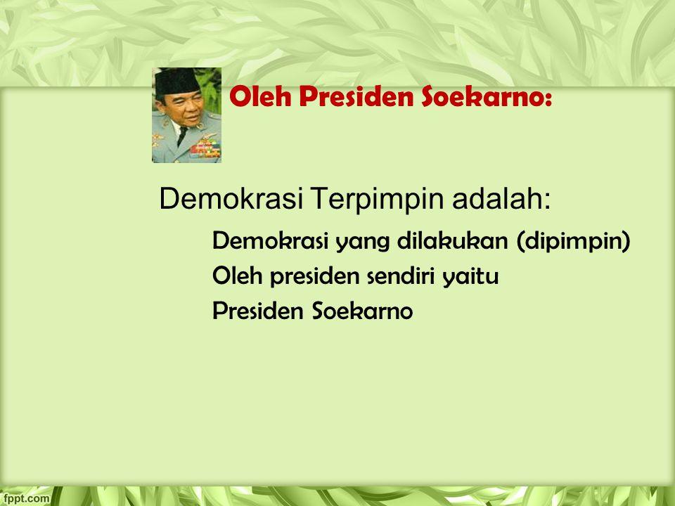 Oleh Presiden Soekarno: Demokrasi Terpimpin adalah: Demokrasi yang dilakukan (dipimpin) Oleh presiden sendiri yaitu Presiden Soekarno
