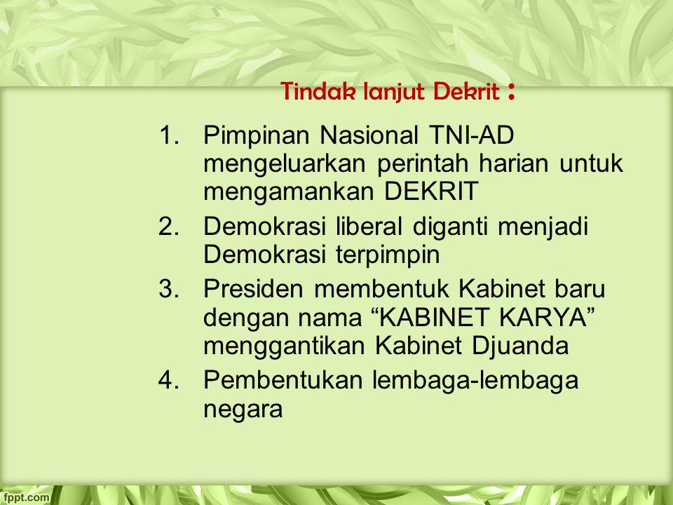 Tindak lanjut Dekrit : 1.Pimpinan Nasional TNI-AD mengeluarkan perintah harian untuk mengamankan DEKRIT 2.Demokrasi liberal diganti menjadi Demokrasi
