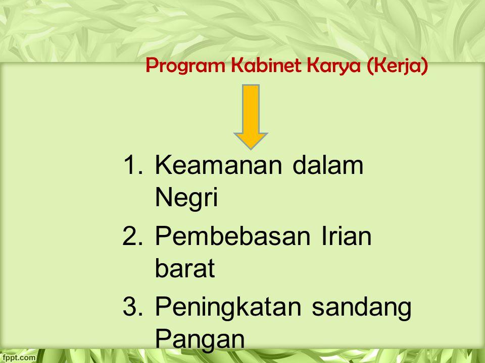 Program Kabinet Karya (Kerja) 1.Keamanan dalam Negri 2.Pembebasan Irian barat 3.Peningkatan sandang Pangan