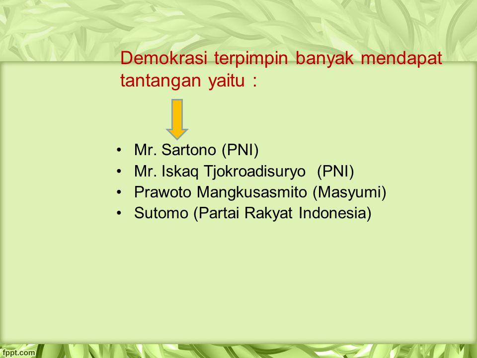 Demokrasi terpimpin banyak mendapat tantangan yaitu : Mr. Sartono (PNI) Mr. Iskaq Tjokroadisuryo (PNI) Prawoto Mangkusasmito (Masyumi) Sutomo (Partai
