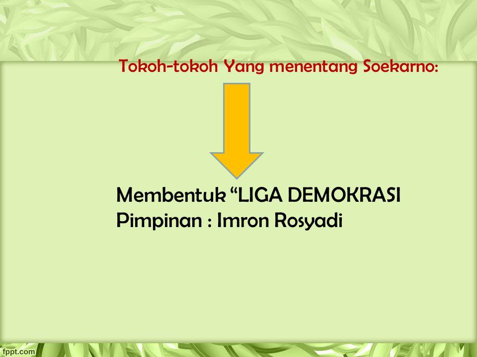 """Tokoh-tokoh Yang menentang Soekarno: Membentuk """"LIGA DEMOKRASI Pimpinan : Imron Rosyadi"""