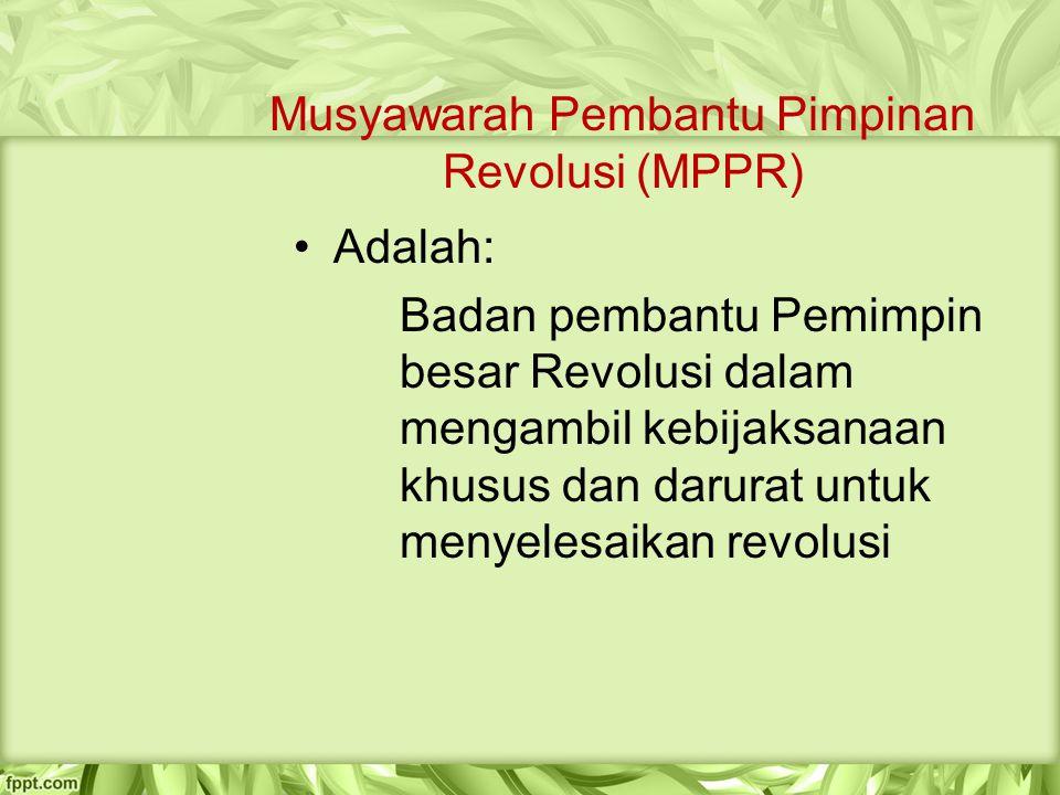 Musyawarah Pembantu Pimpinan Revolusi (MPPR) Adalah: Badan pembantu Pemimpin besar Revolusi dalam mengambil kebijaksanaan khusus dan darurat untuk men