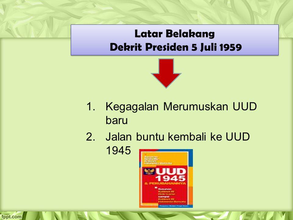 1.Kegagalan Merumuskan UUD baru 2.Jalan buntu kembali ke UUD 1945 Latar Belakang Dekrit Presiden 5 Juli 1959 Latar Belakang Dekrit Presiden 5 Juli 195