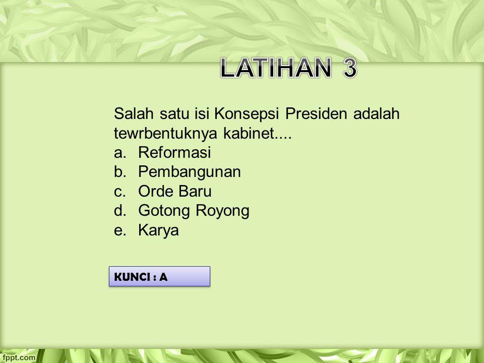 Salah satu isi Konsepsi Presiden adalah tewrbentuknya kabinet.... a.Reformasi b.Pembangunan c.Orde Baru d.Gotong Royong e.Karya KUNCI : A
