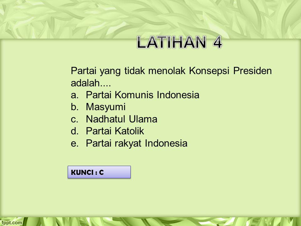 Partai yang tidak menolak Konsepsi Presiden adalah.... a.Partai Komunis Indonesia b.Masyumi c.Nadhatul Ulama d.Partai Katolik e.Partai rakyat Indonesi