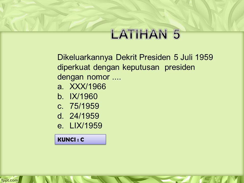 Dikeluarkannya Dekrit Presiden 5 Juli 1959 diperkuat dengan keputusan presiden dengan nomor.... a.XXX/1966 b.IX/1960 c.75/1959 d.24/1959 e.LIX/1959 KU