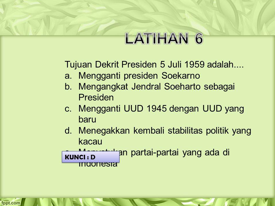 Tujuan Dekrit Presiden 5 Juli 1959 adalah.... a.Mengganti presiden Soekarno b.Mengangkat Jendral Soeharto sebagai Presiden c.Mengganti UUD 1945 dengan