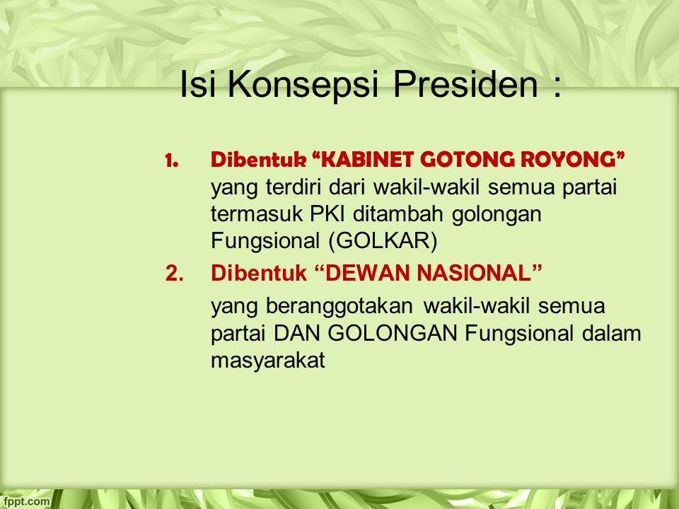 "Isi Konsepsi Presiden : 1.Dibentuk ""KABINET GOTONG ROYONG"" yang terdiri dari wakil-wakil semua partai termasuk PKI ditambah golongan Fungsional (GOLKA"