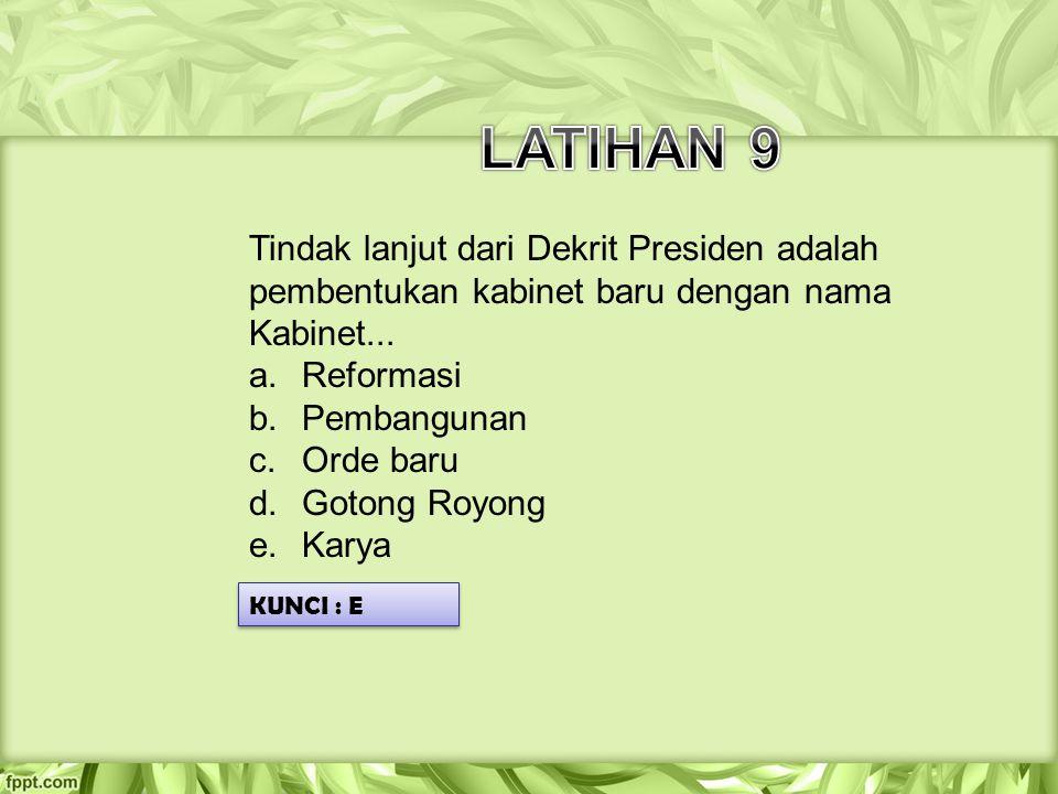 Tindak lanjut dari Dekrit Presiden adalah pembentukan kabinet baru dengan nama Kabinet... a.Reformasi b.Pembangunan c.Orde baru d.Gotong Royong e.Kary