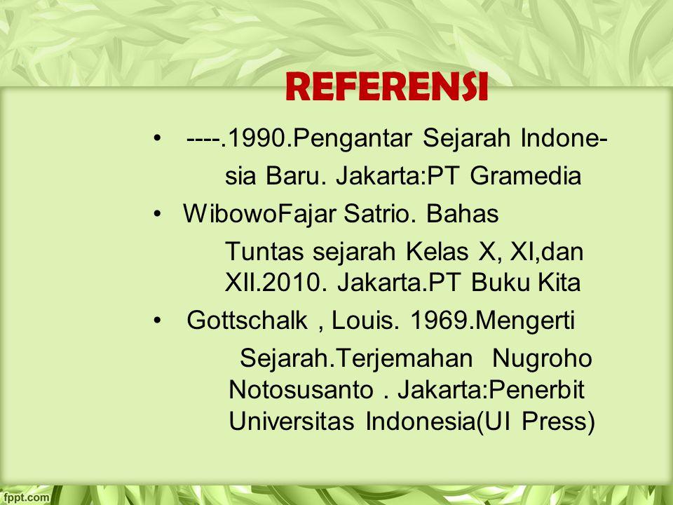 REFERENSI ----.1990.Pengantar Sejarah Indone- sia Baru. Jakarta:PT Gramedia WibowoFajar Satrio. Bahas Tuntas sejarah Kelas X, XI,dan XII.2010. Jakarta