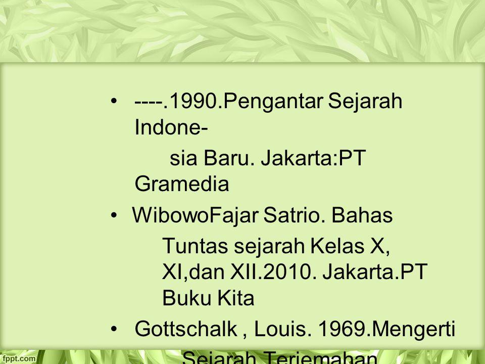 ----.1990.Pengantar Sejarah Indone- sia Baru. Jakarta:PT Gramedia WibowoFajar Satrio. Bahas Tuntas sejarah Kelas X, XI,dan XII.2010. Jakarta.PT Buku K