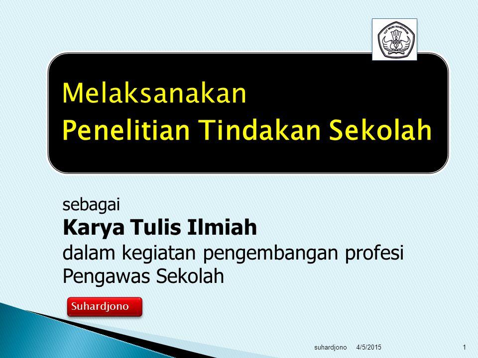 4/5/2015suhardjono1 sebagai Karya Tulis Ilmiah dalam kegiatan pengembangan profesi Pengawas Sekolah