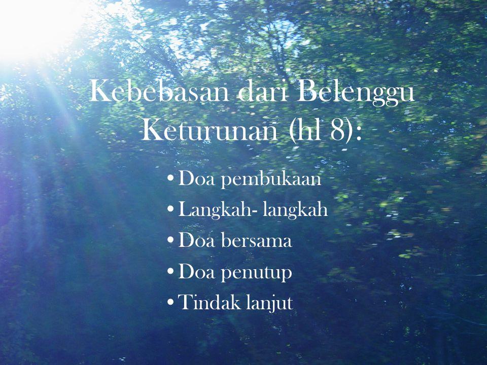 Kebebasan dari Belenggu Keturunan (hl 8): Doa pembukaan Langkah- langkah Doa bersama Doa penutup Tindak lanjut