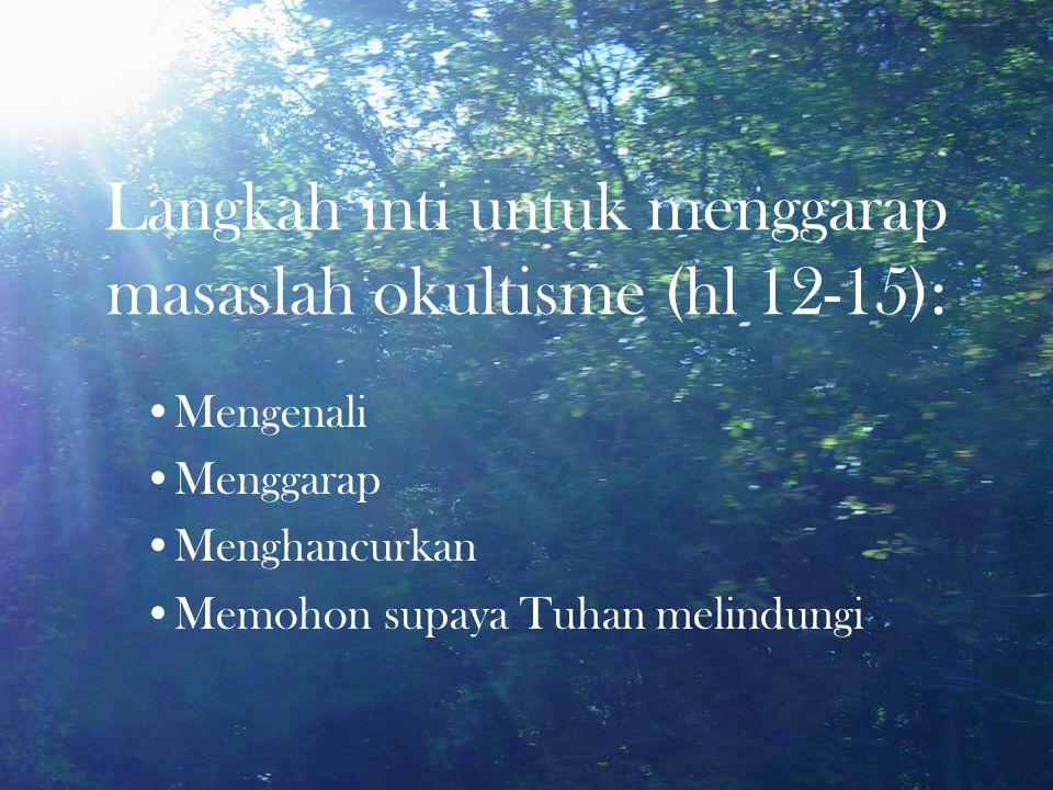 Langkah inti untuk menggarap masaslah okultisme (hl 12-15): Mengenali Menggarap Menghancurkan Memohon supaya Tuhan melindungi