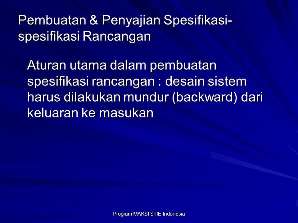 Program MAKSI STIE Indonesia Pembuatan & Penyajian Spesifikasi- spesifikasi Rancangan Aturan utama dalam pembuatan spesifikasi rancangan : desain sist