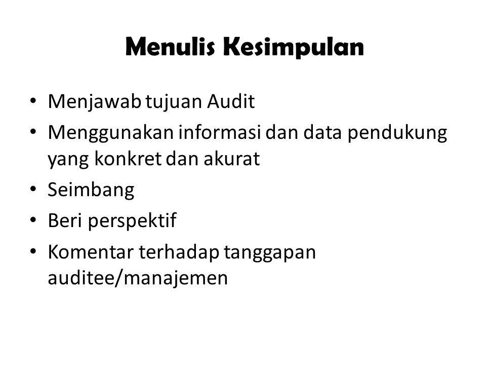 Menulis Kesimpulan Menjawab tujuan Audit Menggunakan informasi dan data pendukung yang konkret dan akurat Seimbang Beri perspektif Komentar terhadap tanggapan auditee/manajemen