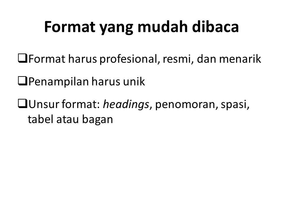 Format yang mudah dibaca  Format harus profesional, resmi, dan menarik  Penampilan harus unik  Unsur format: headings, penomoran, spasi, tabel atau