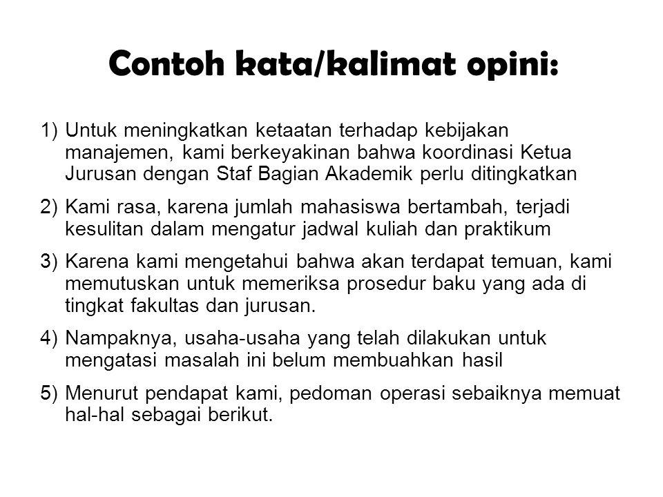 Contoh kata/kalimat opini: 1)Untuk meningkatkan ketaatan terhadap kebijakan manajemen, kami berkeyakinan bahwa koordinasi Ketua Jurusan dengan Staf Ba