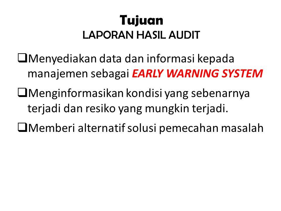 Tujuan LAPORAN HASIL AUDIT EARLY WARNING SYSTEM  Menyediakan data dan informasi kepada manajemen sebagai EARLY WARNING SYSTEM  Menginformasikan kondisi yang sebenarnya terjadi dan resiko yang mungkin terjadi.