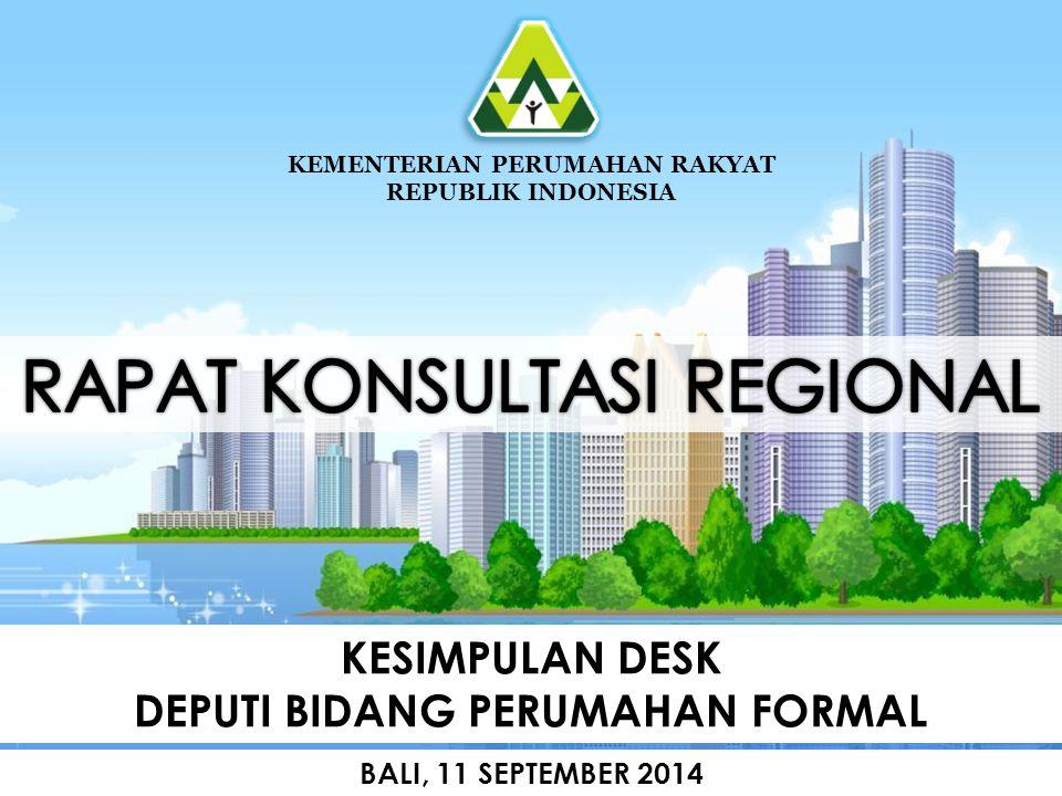 KESIMPULAN DESK DEPUTI BIDANG PERUMAHAN FORMAL KEMENTERIAN PERUMAHAN RAKYAT REPUBLIK INDONESIA BALI, 11 SEPTEMBER 2014
