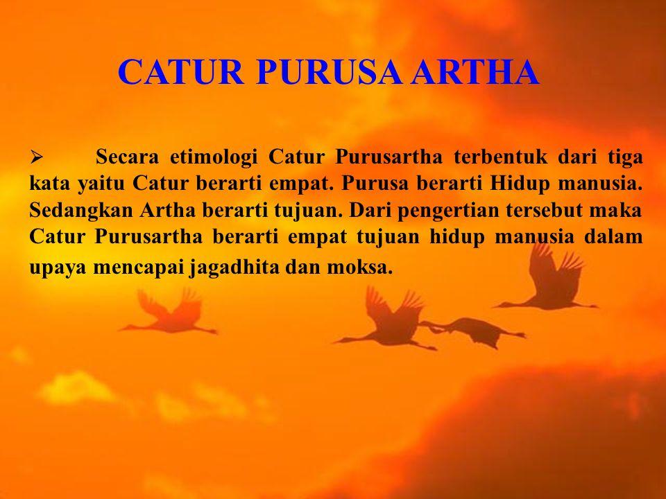 CATUR PURUSA ARTHA  Secara etimologi Catur Purusartha terbentuk dari tiga kata yaitu Catur berarti empat.
