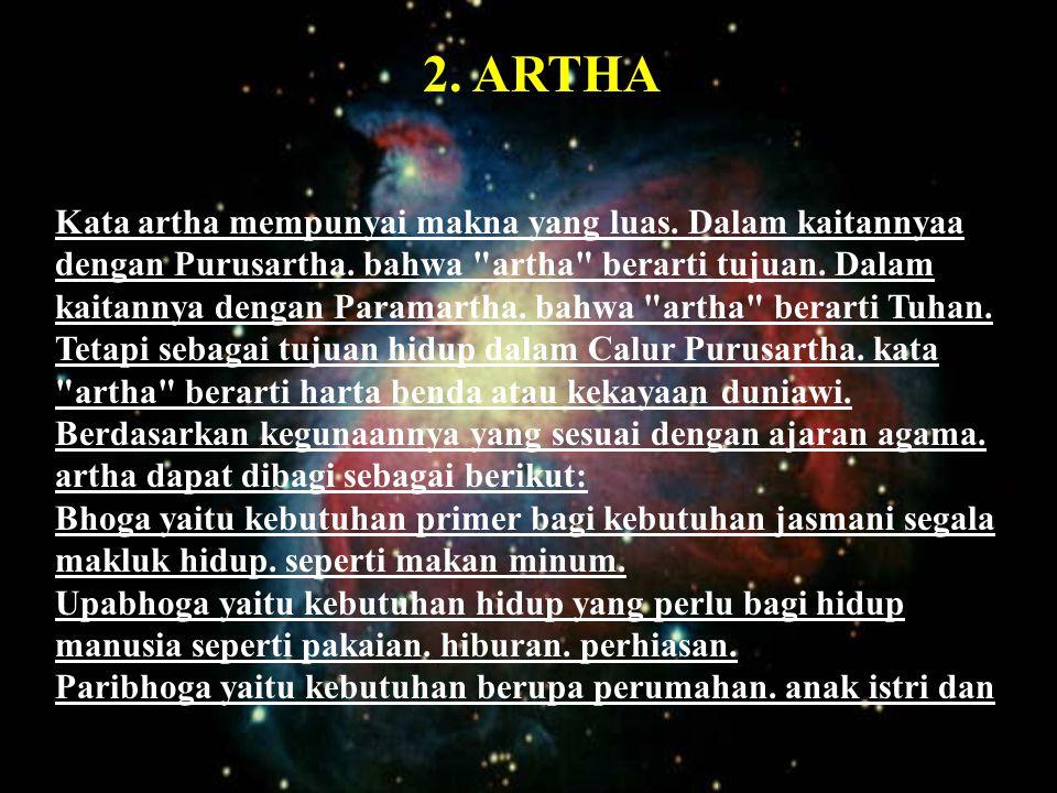 2.ARTHA Kata artha mempunyai makna yang luas. Dalam kaitannyaa dengan Purusartha.