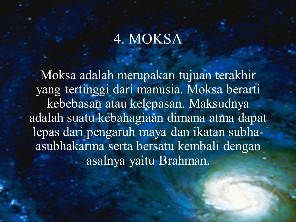4.MOKSA Moksa adalah merupakan tujuan terakhir yang tertinggi dari manusia.