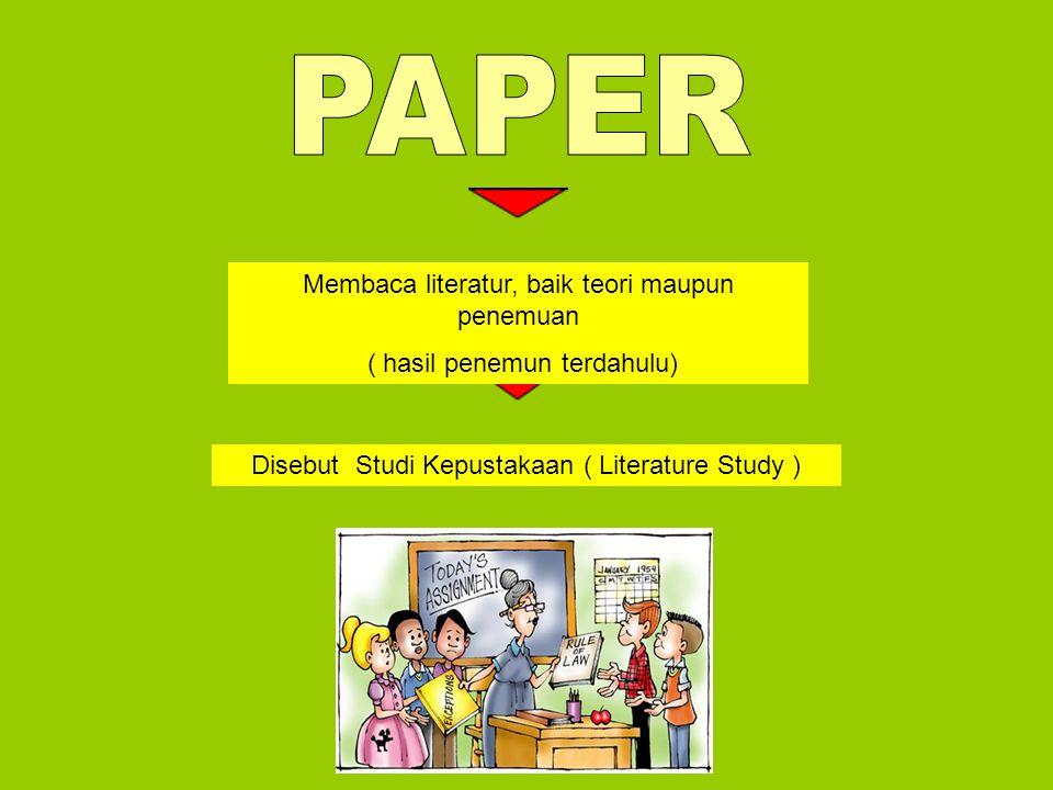 Membaca literatur, baik teori maupun penemuan ( hasil penemun terdahulu) Disebut Studi Kepustakaan ( Literature Study )