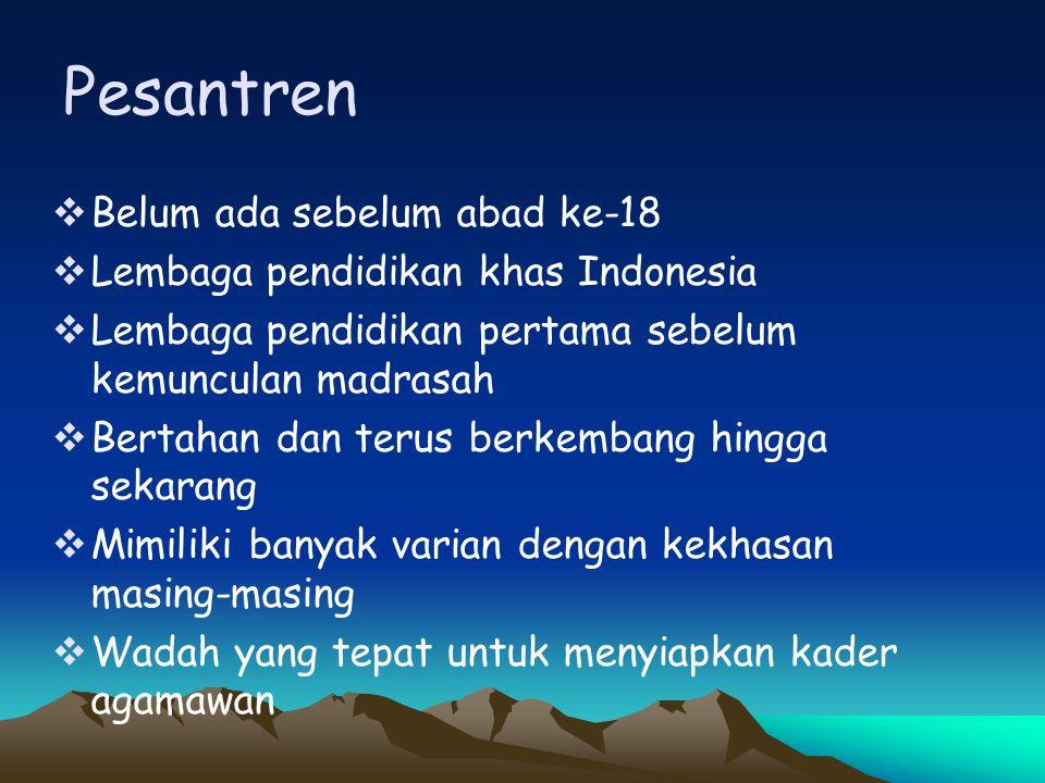 Pesantren  Belum ada sebelum abad ke-18  Lembaga pendidikan khas Indonesia  Lembaga pendidikan pertama sebelum kemunculan madrasah  Bertahan dan t