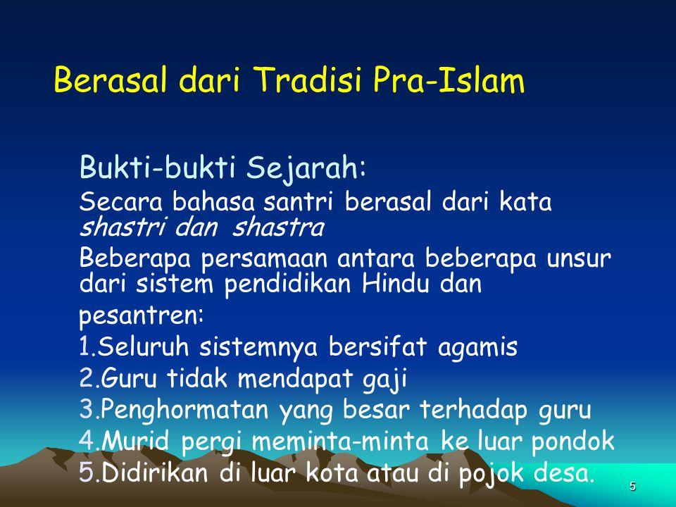 5 Berasal dari Tradisi Pra-Islam Bukti-bukti Sejarah: Secara bahasa santri berasal dari kata shastri dan shastra Beberapa persamaan antara beberapa un