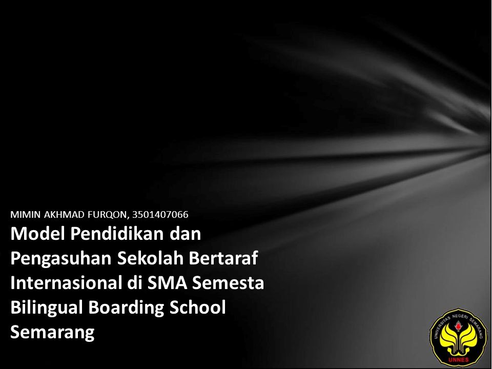 MIMIN AKHMAD FURQON, 3501407066 Model Pendidikan dan Pengasuhan Sekolah Bertaraf Internasional di SMA Semesta Bilingual Boarding School Semarang