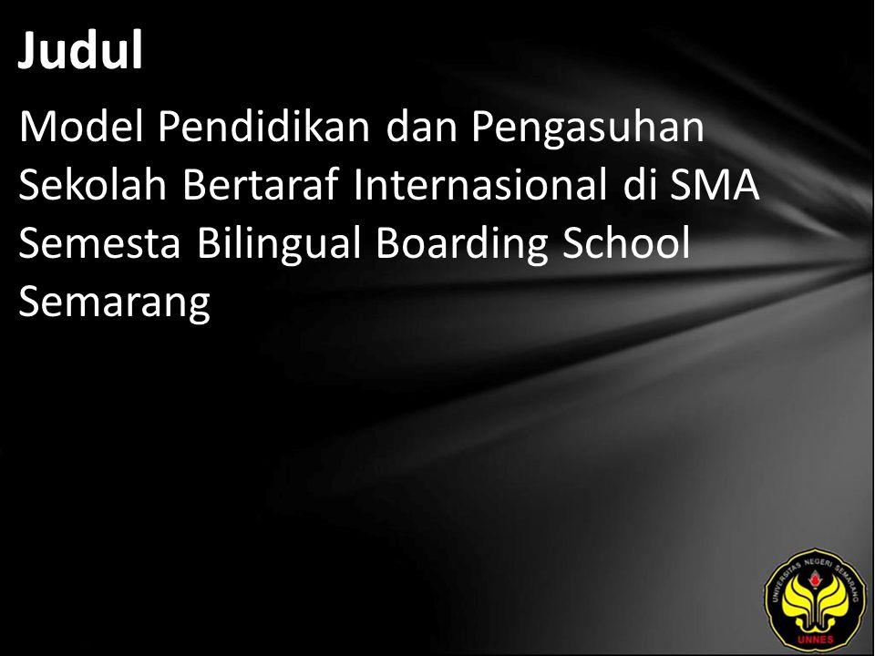 Judul Model Pendidikan dan Pengasuhan Sekolah Bertaraf Internasional di SMA Semesta Bilingual Boarding School Semarang