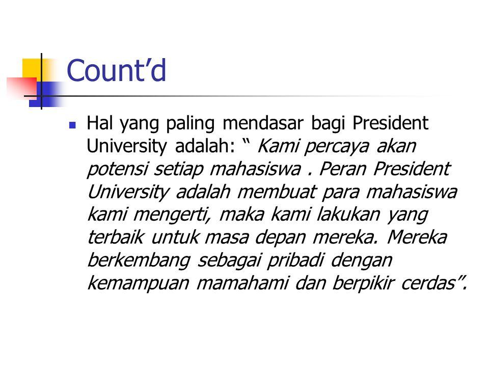 Count'd Hal yang paling mendasar bagi President University adalah: Kami percaya akan potensi setiap mahasiswa.