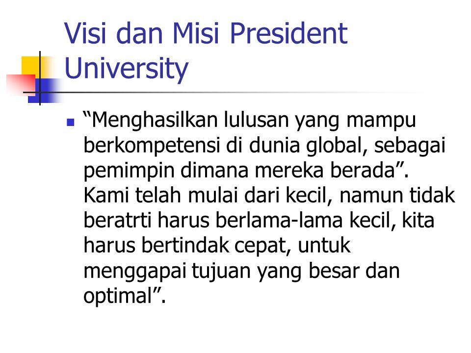 Visi dan Misi President University Menghasilkan lulusan yang mampu berkompetensi di dunia global, sebagai pemimpin dimana mereka berada .