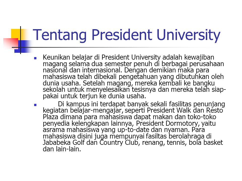 Tentang President University Keunikan belajar di President University adalah kewajiban magang selama dua semester penuh di berbagai perusahaan nasional dan internasional.