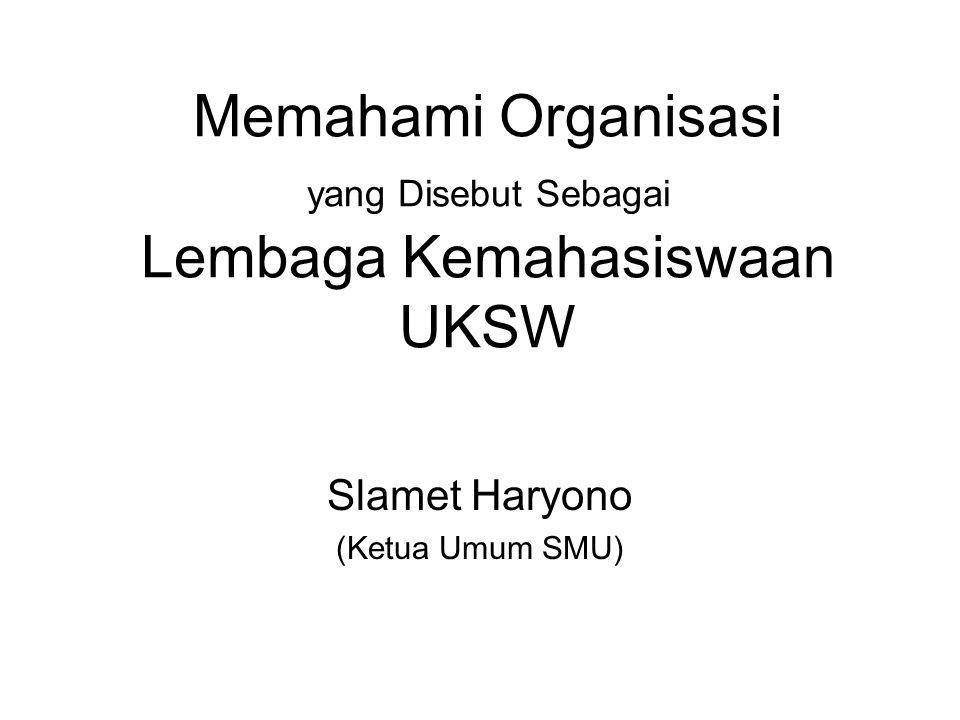 Memahami Organisasi yang Disebut Sebagai Lembaga Kemahasiswaan UKSW Slamet Haryono (Ketua Umum SMU)
