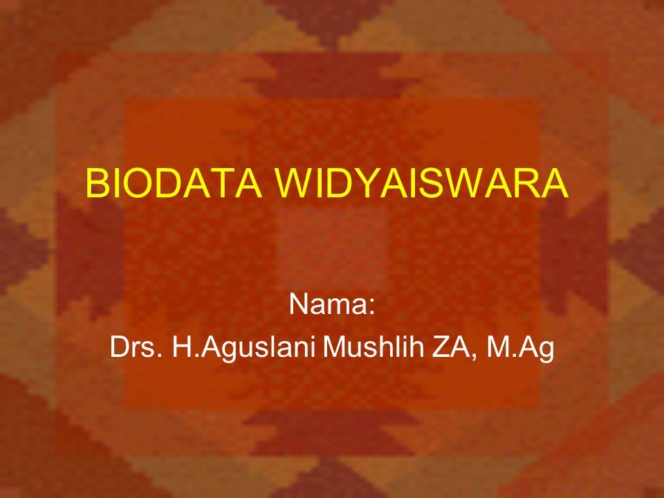BIODATA WIDYAISWARA Nama: Drs. H.Aguslani Mushlih ZA, M.Ag