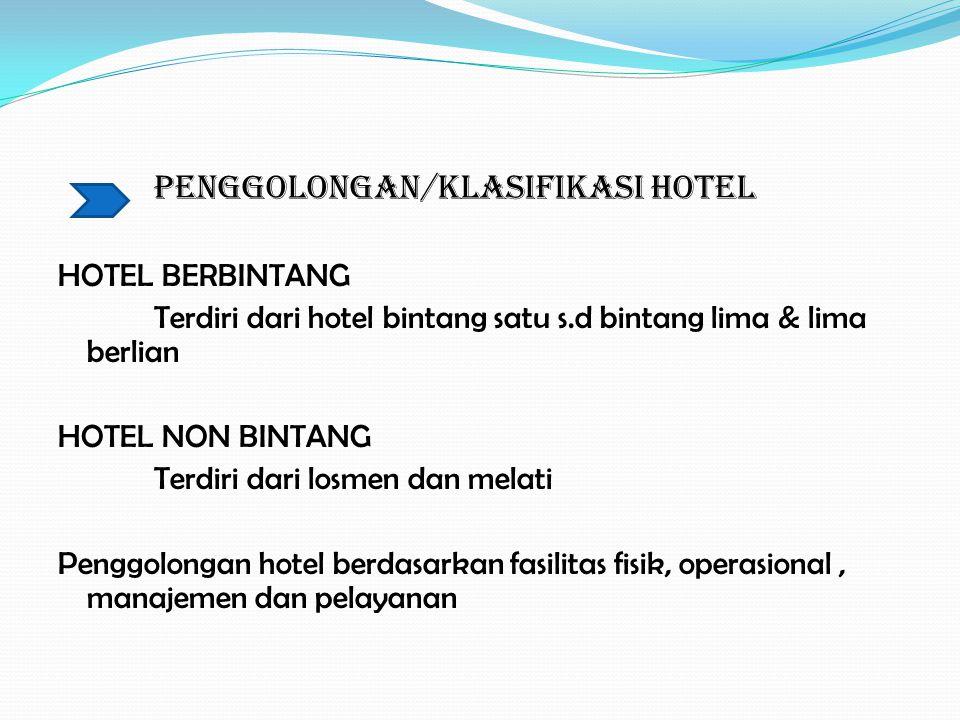 KLASIFIKASI DAN PENGGOLONGAN HOTEL Penggolongan hotel dinilai berdasarkan persyaratan berupa : a.
