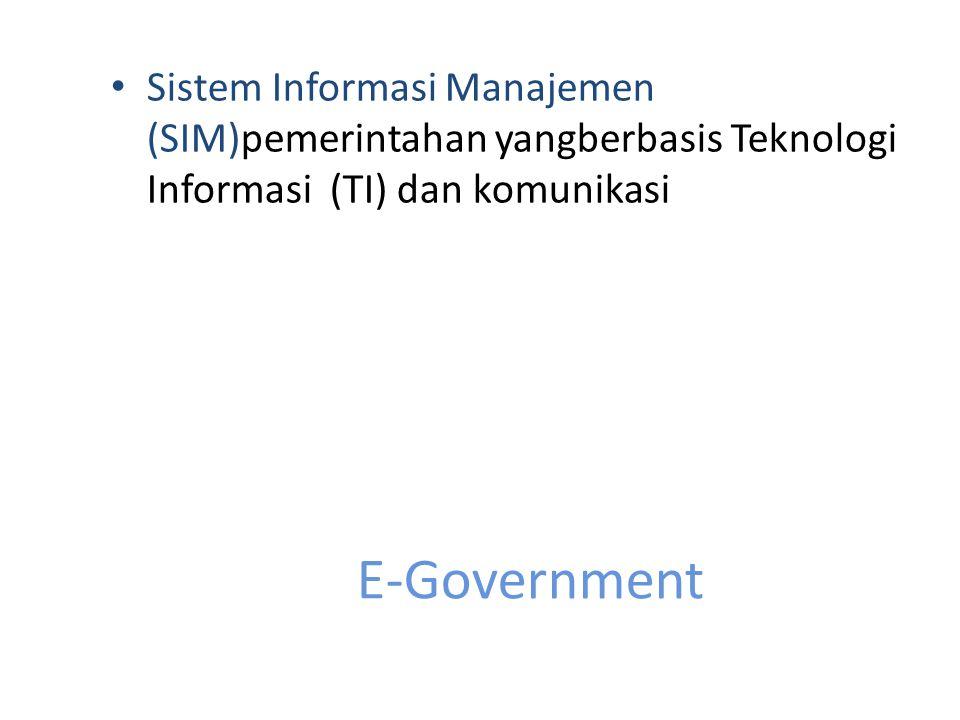 E-Government Sistem Informasi Manajemen (SIM)pemerintahan yangberbasis Teknologi Informasi (TI) dan komunikasi