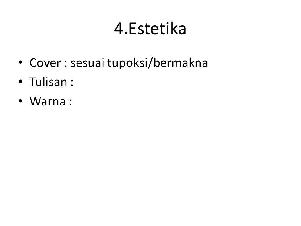 4.Estetika Cover : sesuai tupoksi/bermakna Tulisan : Warna :