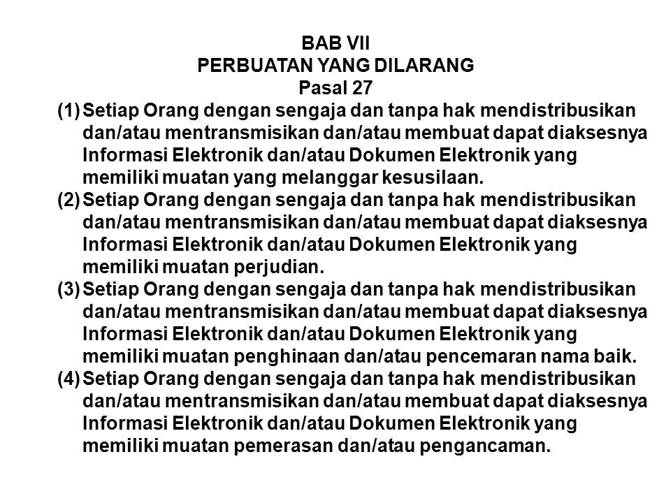 BAB VII PERBUATAN YANG DILARANG Pasal 27 (1)Setiap Orang dengan sengaja dan tanpa hak mendistribusikan dan/atau mentransmisikan dan/atau membuat dapat