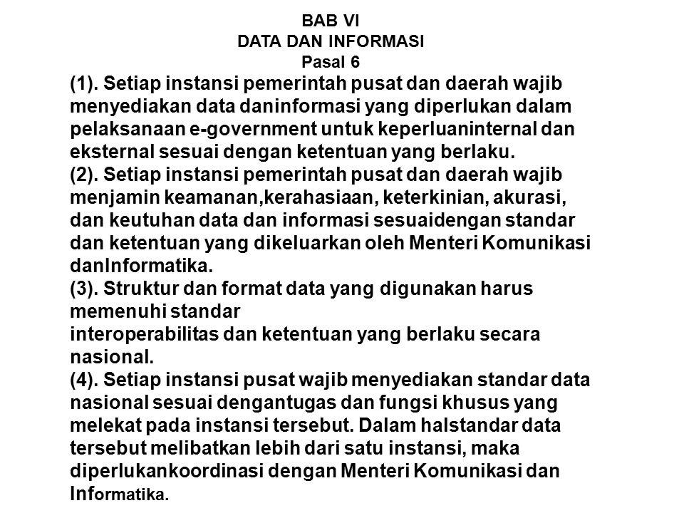 BAB VI DATA DAN INFORMASI Pasal 6 (1). Setiap instansi pemerintah pusat dan daerah wajib menyediakan data daninformasi yang diperlukan dalam pelaksana