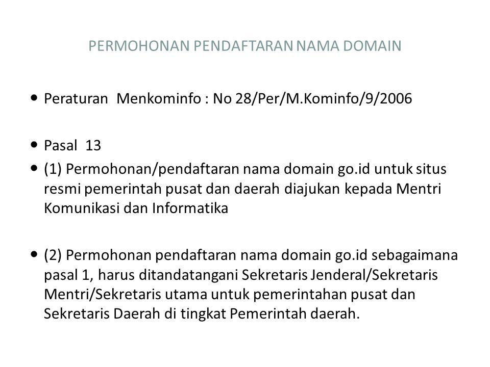 PERMOHONAN PENDAFTARAN NAMA DOMAIN Peraturan Menkominfo : No 28/Per/M.Kominfo/9/2006 Pasal 13 (1) Permohonan/pendaftaran nama domain go.id untuk situs